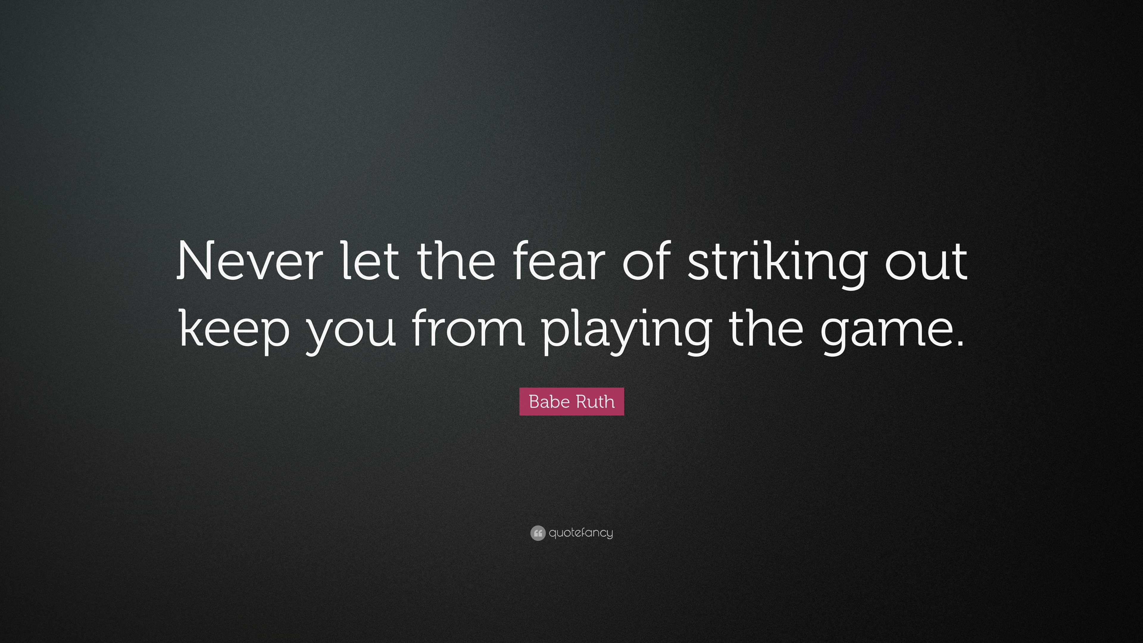Never Let The Fear Of Striking Out Keep You From Playing The Game | Kamdora
