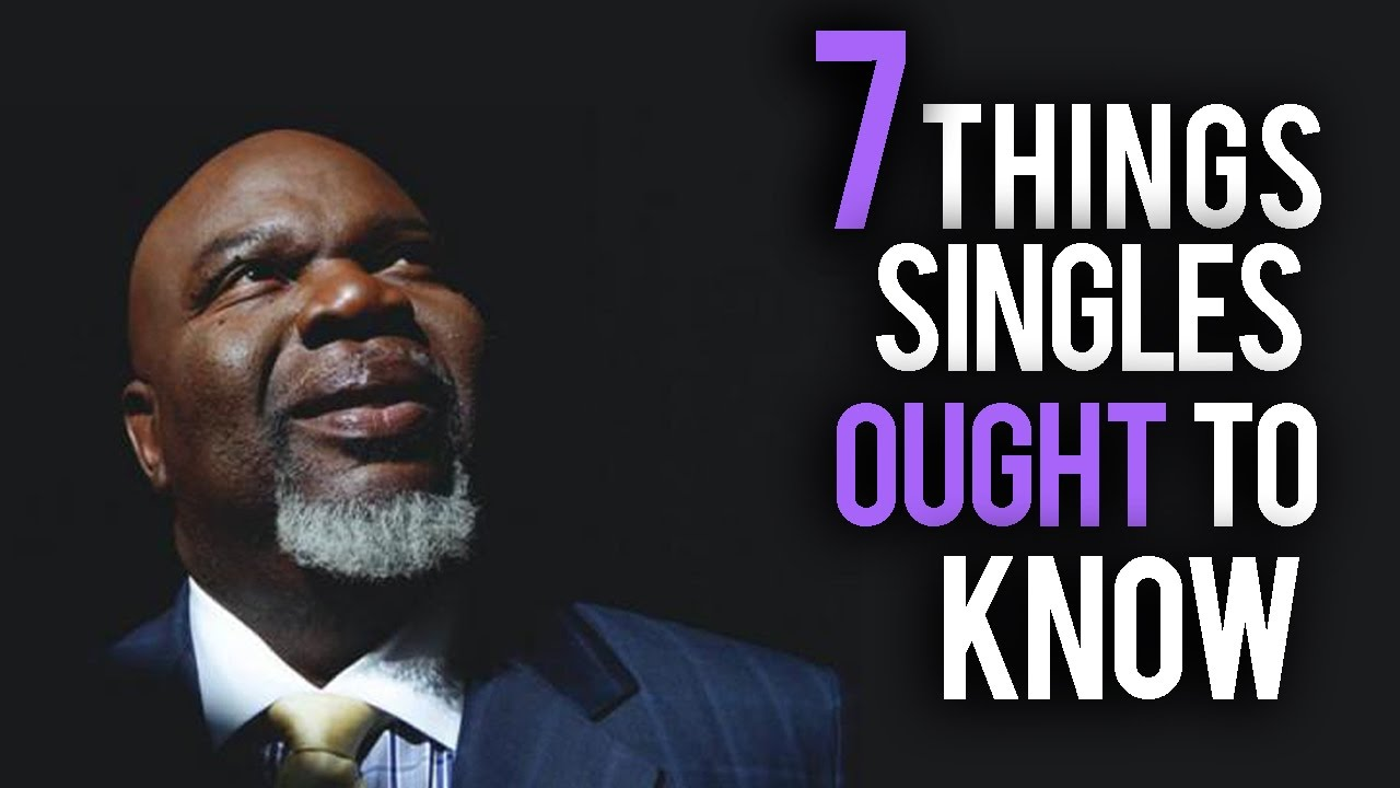 Td Jakes Quotes On Family: 7 Things Single People Ought To Know Before Getting Into